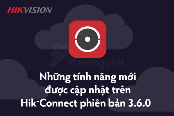 cập nhật tính năng Hik-Connect V.3.6.1